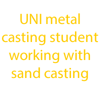 UNI metal casting student working with sand casting txt