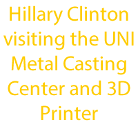 Hillary Clinton visiting the UNI Metal Casting Center and 3D Printer txt