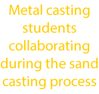 Metal casting students collaborating during the sand casting process txt